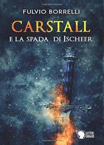 Book Cover: Carstall e la Spada di Ischeer di Fulvio Borrelli - SEGNALAZIONE