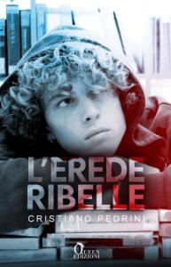 Book Cover: L'Erede Ribelle di Cristiano Pedrini - COVER REVEAL