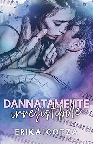 Book Cover: Dannatamente Irresistibile di Erika Cotza - SEGNALAZIONE