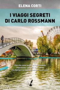 Book Cover: I viaggi segreti di Carlo Rossmann di Elena Corti  - RECENSIONE