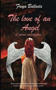 Book Cover: The Love Of An Angel. L'Eterna Maledizione di Frey Ballada - SEGNALAZIONE