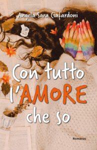 Book Cover: Con Tutto L'Amore Che So di Angela Sara Ciafardoni - RECENSIONE