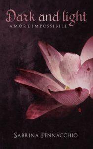 Book Cover: Dark and Light. Amore Impossibile di Sabrina Pennacchio - RECENSIONE