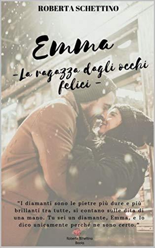 Book Cover: Emma. La Ragazza Dagli Occhi Felici di Roberta Schettino - SEGNALAZIONE