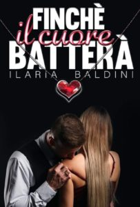 Book Cover: Finchè il Cuore Batterà di Ilaria Baldini - ANTEPRIMA