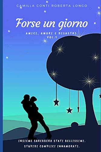 Book Cover: Forse un Giorno di Camilla Conti e Roberta Longo - RECENSIONE