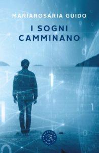Book Cover: I Sogni Camminano di Maria Rosaria Guido - RECENSIONE