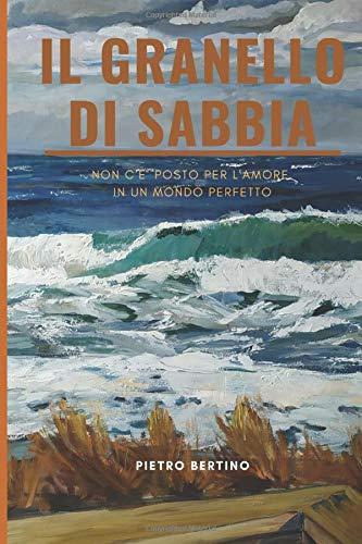 Book Cover: Il granello di sabbia: Non c'è posto per l'amore in un mondo perfetto di Pietro Bertino - SEGNALAZIONE