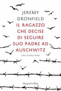 Book Cover: Il ragazzo che decise di seguire suo padre ad Auschwitz di Jeremy Dronfield - ANTEPRIMA