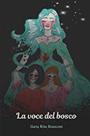 Book Cover: La Voce Del Bosco di Ilaria Rita Bianconi - RECENSIONE