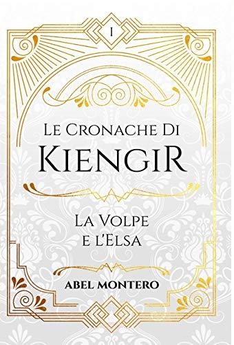 Book Cover: Le Cronache Di Kiengir: La Volpe e l'Elsa di Abel Montero - RECENSIONE