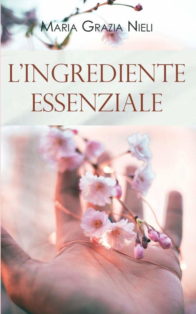 Book Cover: L'ingrediente Essenziale di Maria Grazia Nieli - SEGNALAZIONE