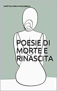 Book Cover: Poesie di Morte e Rinascita di Martina Maria Mancassola - RECENSIONE