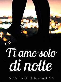 Book Cover: Ti Amo Solo Di Notte di Vivian Edwards - SEGNALAZIONE