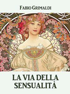Book Cover: La Via Della Sensualità di Fabio Grimaldi - SEGNALAZIONE