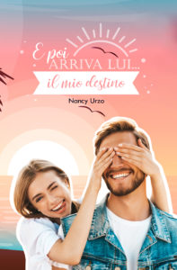 Book Cover: E Poi Arriva Lui...Il Mio Destino di Nancy Urzo - COVER REVEAL