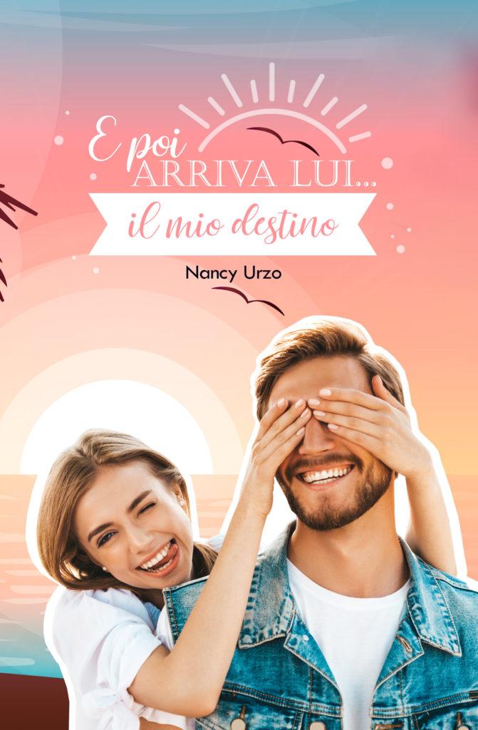 Book Cover: E Poi Arriva Lui...Il Mio Destino di Nancy Urzo - COVER REVEAL