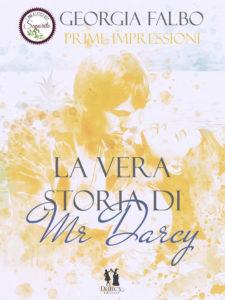 Book Cover: La Vera Storia di Mr. Darcy di Georgia Falbo - SEGNALAZIONE