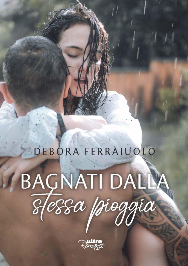 Book Cover: Bagnati dalla Stessa Pioggia di Debora Ferraiuolo - RECENSIONE