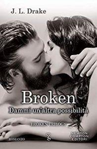 Book Cover: Broken. Dammi un'altra possibilità (Broken Trilogy Vol. 2) di J.L. Drake - RECENSIONE