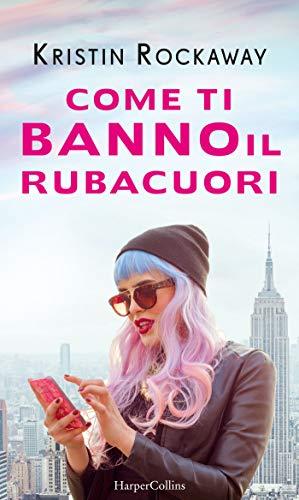 Book Cover: Come Ti Banno Il Rubacuori di Kristin Rockaway - SEGNALAZIONE