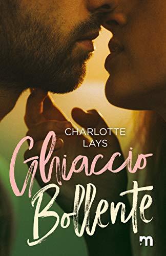 Book Cover: Ghiaccio Bollente di Charlotte Lays - SEGNALAZIONE