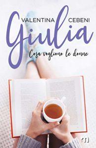 """Book Cover: Giulia """"Cosa vogliono le donne"""" di Valentina Cebeni - RECENSIONE"""