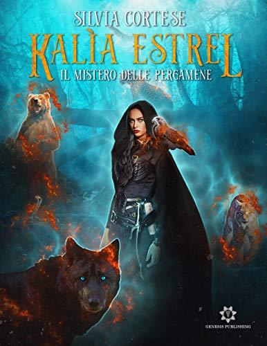 Book Cover: Kalìa Estrel. Il mistero delle pergamene di Silvia Cortese  - ANTEPRIMA