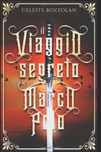 Book Cover: Il Viaggio Segreto di Marco Polo di Celeste Bozzolan - SEGNALAZIONE