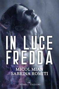 """Book Cover: In Luce Fredda """"Rosa dei Venti Serie"""" di Micol Mian, Sabrina Romiti - SEGNALAZIONE"""