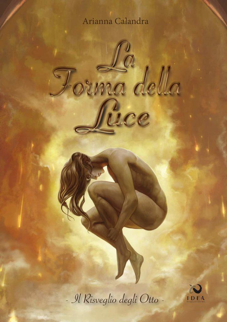 """Book Cover: Il Risveglio degli Otto - Il Mondo degli Antichi """"La Forma della Luce Serie"""" di Arianna Calandra - SEGNALAZIONE"""