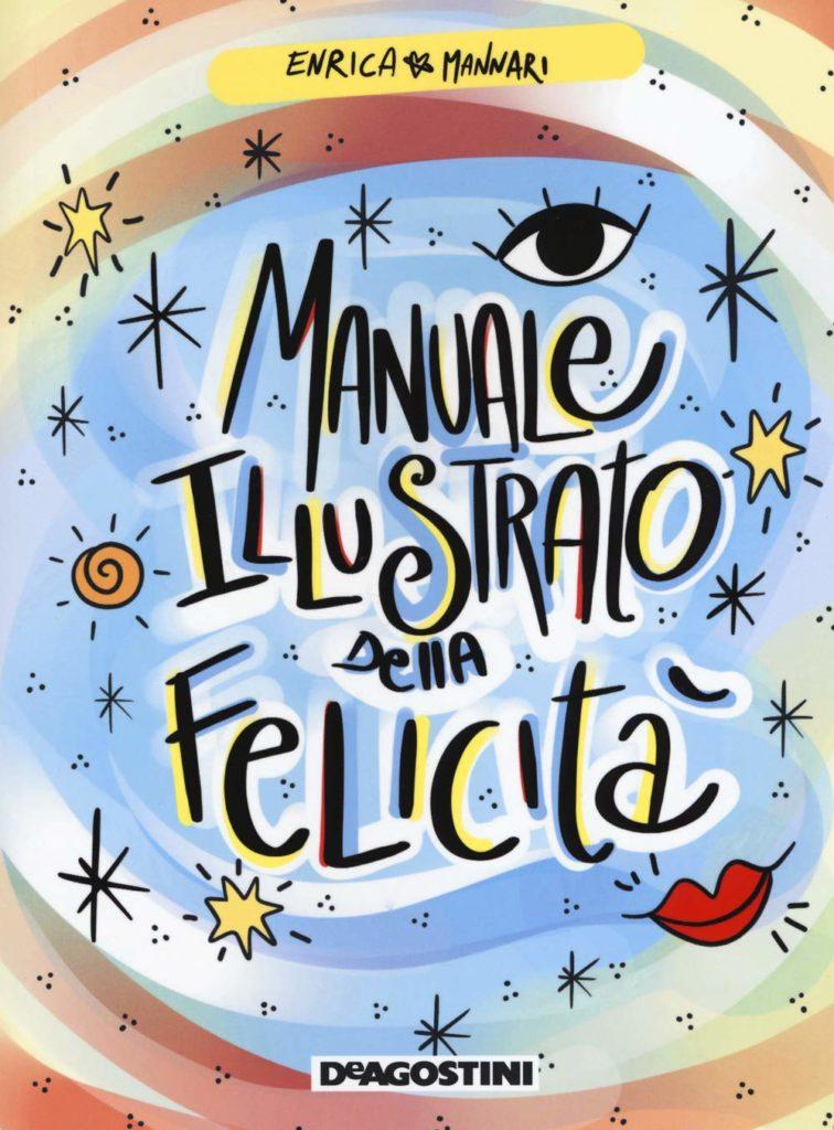 Book Cover: Manuale Illustrato Della Felicità di Enrica Mannari - SEGNALAZIONE