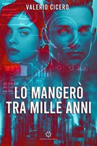 Book Cover: Lo Mangerò Tra Mille Anni di Valerio Cicero - SEGNALAZIONE