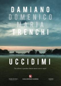 Book Cover: Uccidimi di Damiano Domenico Maria Trenchi - SEGNALAZIONE