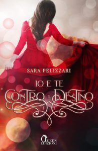 Book Cover: Io e te contro il destino di Sara Pelizzari - COVER REVEAL