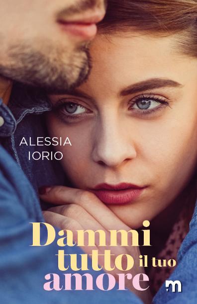 Book Cover: Dammi tutto il tuo amore di Alessia Iorio - SEGNALAZIONE