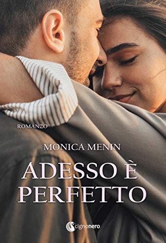 Book Cover: Adesso è Perfetto di Monica Menin - SEGNALAZIONE