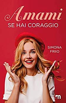 Book Cover: Amami Se Hai Coraggio di Simona Fiio - SEGNALAZIONE