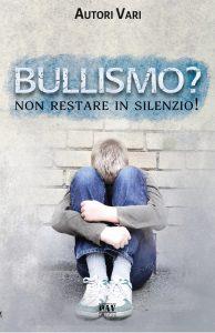 Book Cover: Bullismo? Non restare in silenzio! di Autori Vari - SEGNALAZIONE