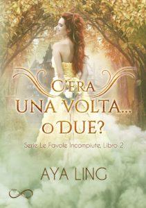 """Book Cover: La Cenerentola Sbagliata - La Principessa di Athelia - C'era una volta...o due """"Le Favole Incompiute Series"""" di Aya Ling"""