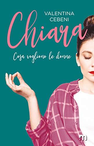 """Book Cover: Chiara """"Cosa Vogliono le Donne"""" di Valentina Cebeni - SEGNALAZIONE"""