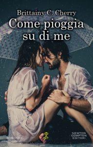 Book Cover: Come Pioggia su di Me di Brittainy C. Cherry - ANTEPRIMA