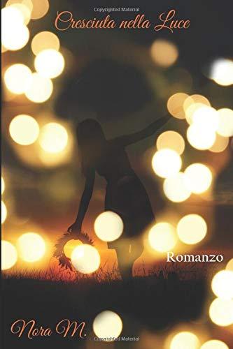 Book Cover: Cresciuta Nella Luce di Nora M. - RECENSIONE
