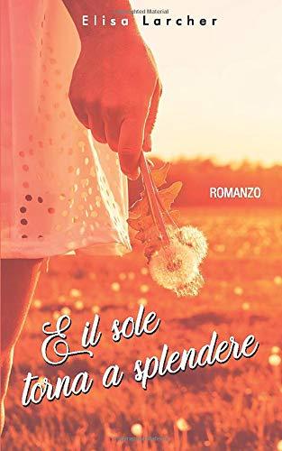 Book Cover: E il Sole Torna a Splendere di Elisa Larcher - RECENSIONE