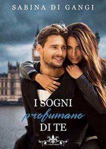 Book Cover: I Sogni Profumano di Te di Sabrina Di Gangi  - SEGNALAZIONE