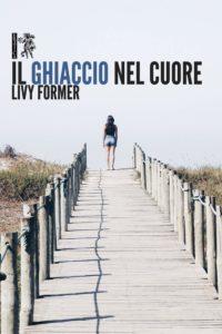 Book Cover: Il Ghiaccio Nel Cuore di Livy Former - SEGNALAZIONE