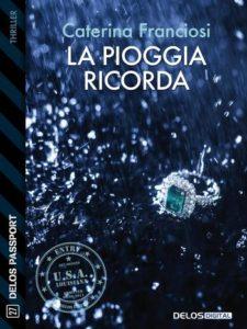 Book Cover: La Pioggia Ricorda di Caterina Franciosi - SEGNALAZIONE