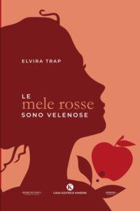Book Cover: Le Mele Rosse Sono Velenose di Elvira Trap - RECENSIONE