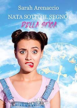 Book Cover: Nata Sotto il Segno della Sfiga di Sarah Arenaccio - REVIEW PARTY RECENSIONE