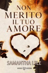 Book Cover: Non Merito Il Tuo Amore di Samantha L'Ile - SEGNALAZIONE